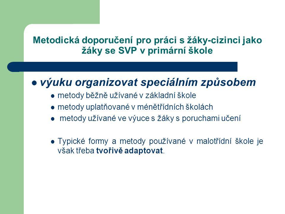 Metodická doporučení pro práci s žáky-cizinci jako žáky se SVP v primární škole výuku organizovat speciálním způsobem metody běžně užívané v základní