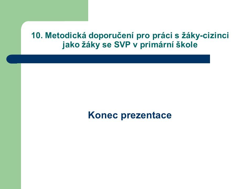 10. Metodická doporučení pro práci s žáky-cizinci jako žáky se SVP v primární škole Konec prezentace