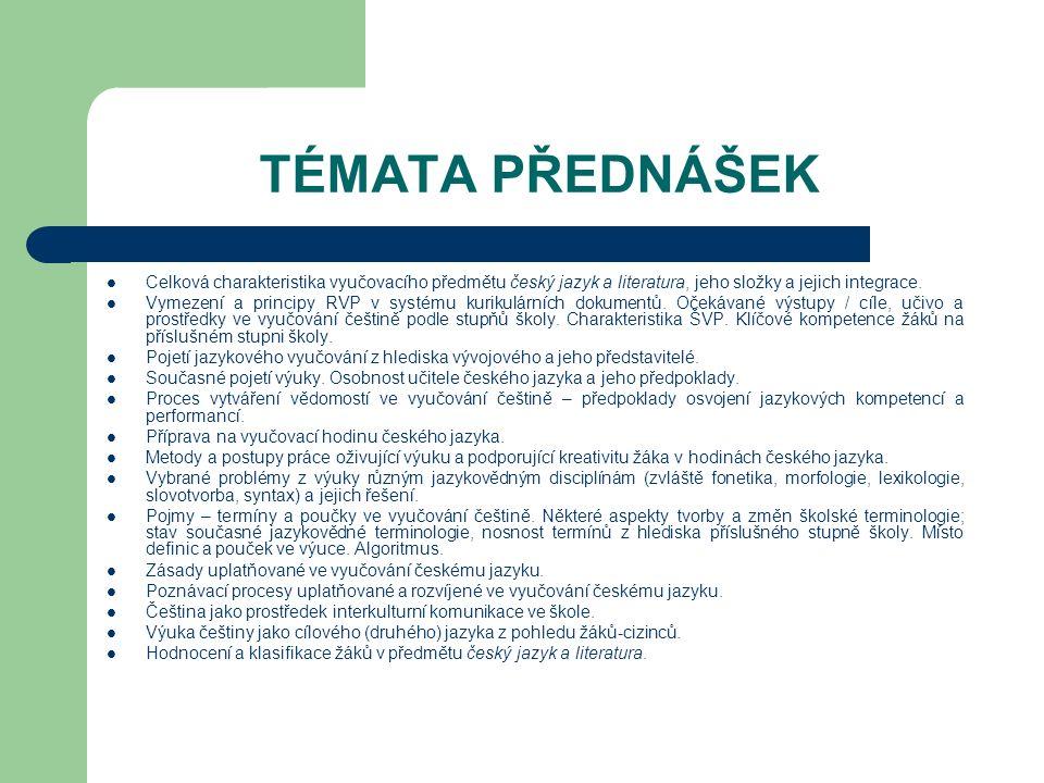 TÉMATA PŘEDNÁŠEK Celková charakteristika vyučovacího předmětu český jazyk a literatura, jeho složky a jejich integrace. Vymezení a principy RVP v syst