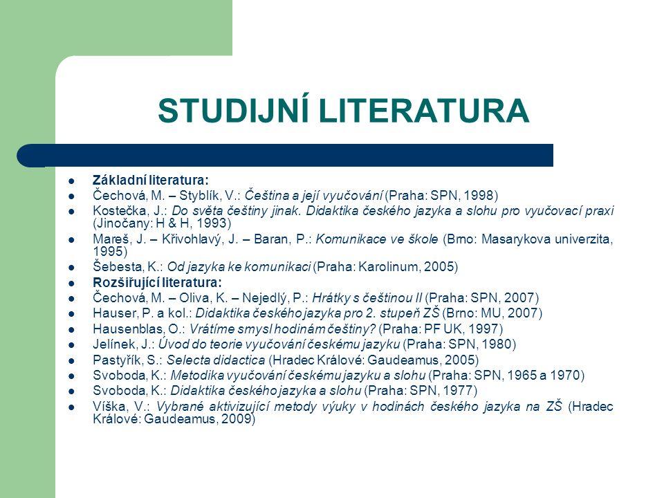 STUDIJNÍ LITERATURA Základní literatura: Čechová, M. – Styblík, V.: Čeština a její vyučování (Praha: SPN, 1998) Kostečka, J.: Do světa češtiny jinak.