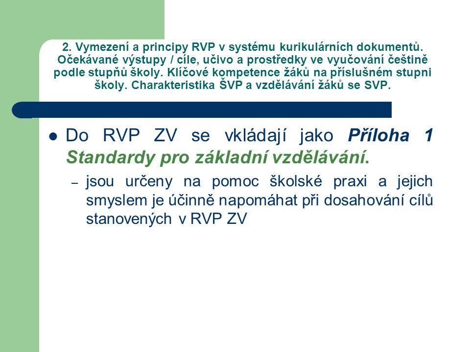 2. Vymezení a principy RVP v systému kurikulárních dokumentů. Očekávané výstupy / cíle, učivo a prostředky ve vyučování češtině podle stupňů školy. Kl