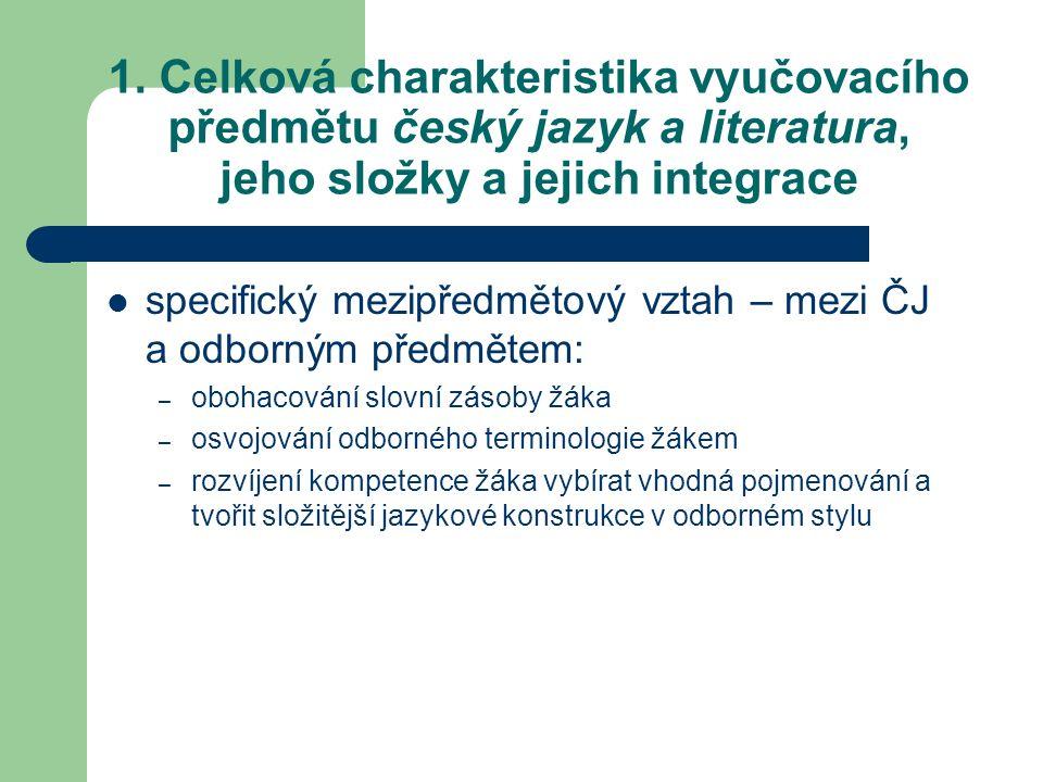 1. Celková charakteristika vyučovacího předmětu český jazyk a literatura, jeho složky a jejich integrace specifický mezipředmětový vztah – mezi ČJ a o