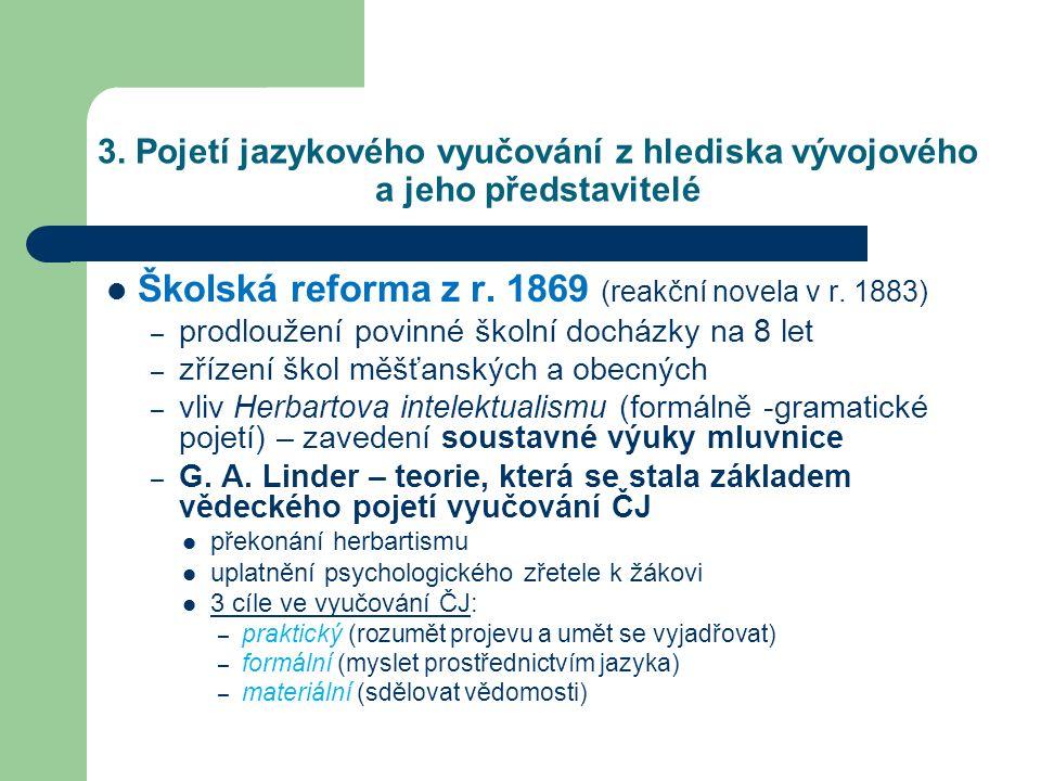 3. Pojetí jazykového vyučování z hlediska vývojového a jeho představitelé Školská reforma z r. 1869 (reakční novela v r. 1883) – prodloužení povinné š