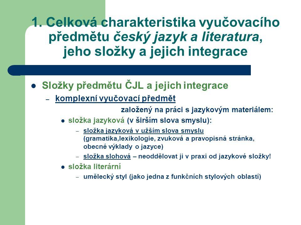 1. Celková charakteristika vyučovacího předmětu český jazyk a literatura, jeho složky a jejich integrace Složky předmětu ČJL a jejich integrace – komp