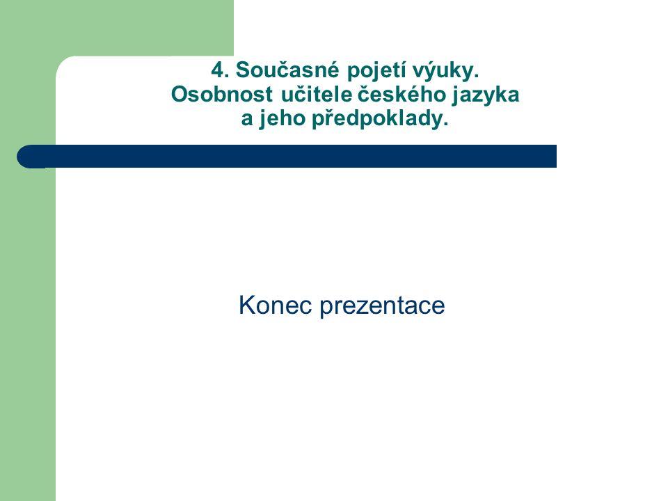 4. Současné pojetí výuky. Osobnost učitele českého jazyka a jeho předpoklady. Konec prezentace