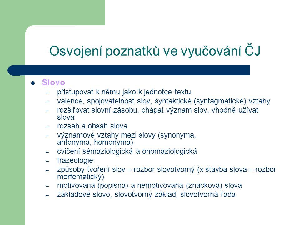 Osvojení poznatků ve vyučování ČJ Slovo – přistupovat k němu jako k jednotce textu – valence, spojovatelnost slov, syntaktické (syntagmatické) vztahy