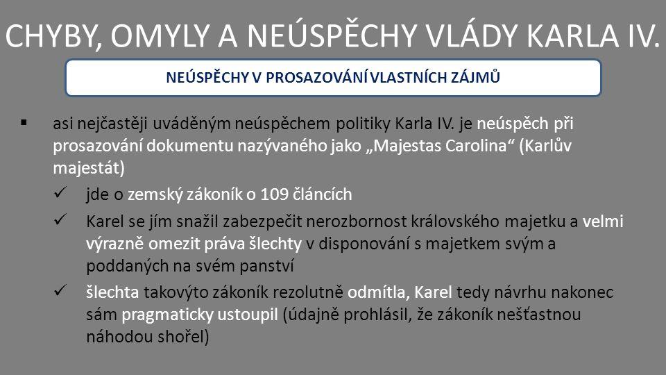 NEÚSPĚCHY V PROSAZOVÁNÍ VLASTNÍCH ZÁJMŮ CHYBY, OMYLY A NEÚSPĚCHY VLÁDY KARLA IV.