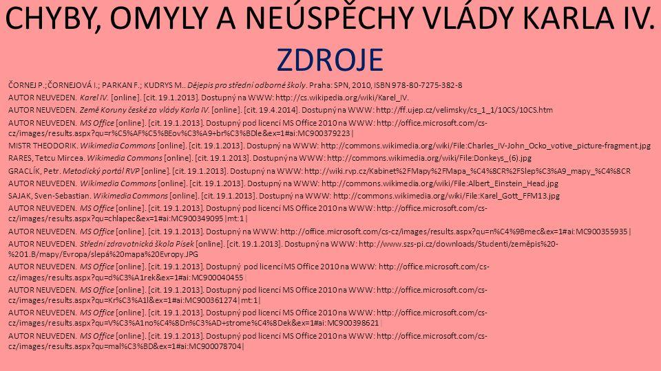 CHYBY, OMYLY A NEÚSPĚCHY VLÁDY KARLA IV. ZDROJE ČORNEJ P.;ČORNEJOVÁ I.; PARKAN F.; KUDRYS M..
