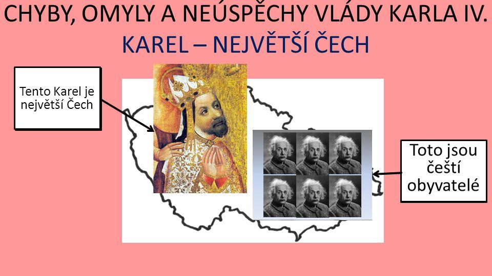 CHYBY, OMYLY A NEÚSPĚCHY VLÁDY KARLA IV.