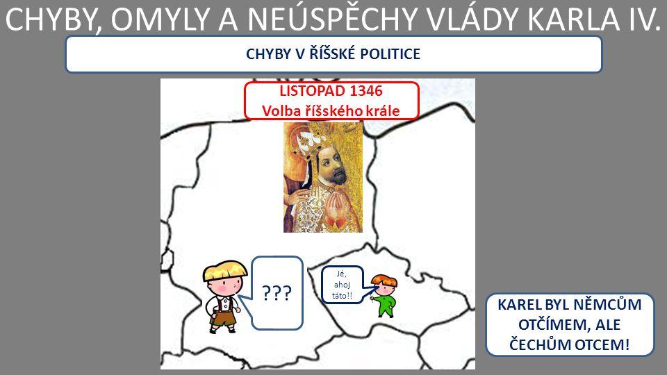 CHYBY V ŘÍŠSKÉ POLITICE CHYBY, OMYLY A NEÚSPĚCHY VLÁDY KARLA IV.