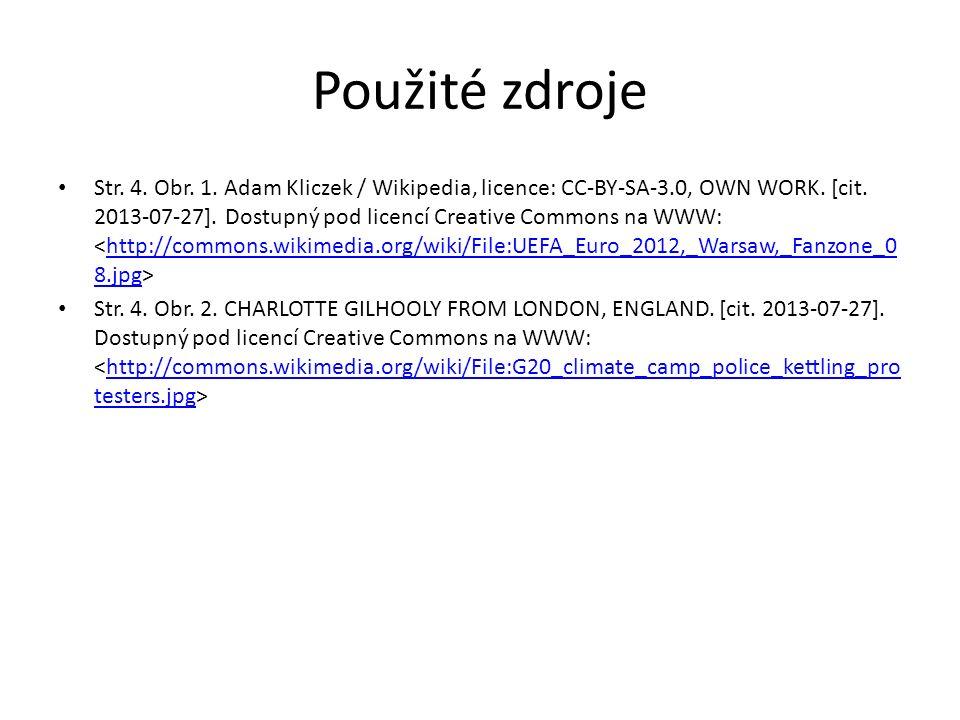 Použité zdroje Str. 4. Obr. 1. Adam Kliczek / Wikipedia, licence: CC-BY-SA-3.0, OWN WORK. [cit. 2013-07-27]. Dostupný pod licencí Creative Commons na