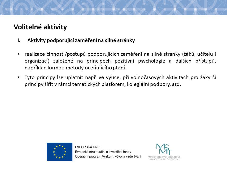 Název kapitoly Text Volitelné aktivity I.Aktivity podporující zaměření na silné stránky realizace činností/postupů podporujících zaměření na silné stránky (žáků, učitelů i organizací) založené na principech pozitivní psychologie a dalších přístupů, například formou metody oceňujícího ptaní.