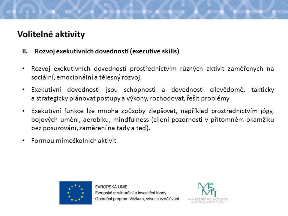 Název kapitoly Text Volitelné aktivity II.Rozvoj exekutivních dovedností (executive skills) Rozvoj exekutivních dovedností prostřednictvím různých aktivit zaměřených na sociální, emocionální a tělesný rozvoj.