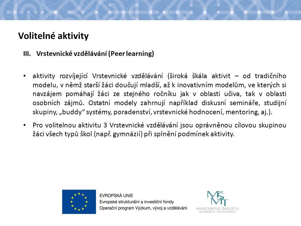 Název kapitoly Text Volitelné aktivity III.Vrstevnické vzdělávání (Peer learning) aktivity rozvíjející Vrstevnické vzdělávání (široká škála aktivit – od tradičního modelu, v němž starší žáci doučují mladší, až k inovativním modelům, ve kterých si navzájem pomáhají žáci ze stejného ročníku jak v oblasti učiva, tak v oblasti osobních zájmů.