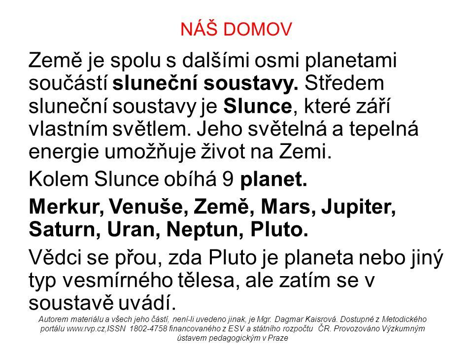 NÁŠ DOMOV Země je spolu s dalšími osmi planetami součástí sluneční soustavy.