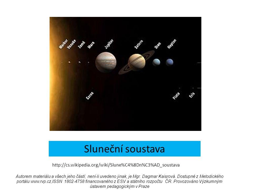 Sluneční soustava http://cs.wikipedia.org/wiki/Slune%C4%8Dn%C3%AD_soustava Autorem materiálu a všech jeho částí, není-li uvedeno jinak, je Mgr.