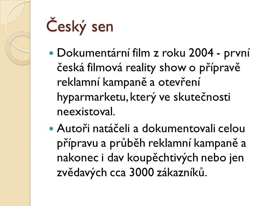 Český sen Dokumentární film z roku 2004 - první česká filmová reality show o přípravě reklamní kampaně a otevření hyparmarketu, který ve skutečnosti neexistoval.