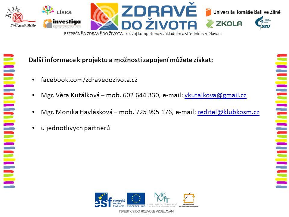 BEZPEČNĚ A ZDRAVĚ DO ŽIVOTA - rozvoj kompetencí v základním a středním vzdělávání Mgr. Monika Havlásková – mob. 725 995 176, e-mail: reditel@klubkosm.
