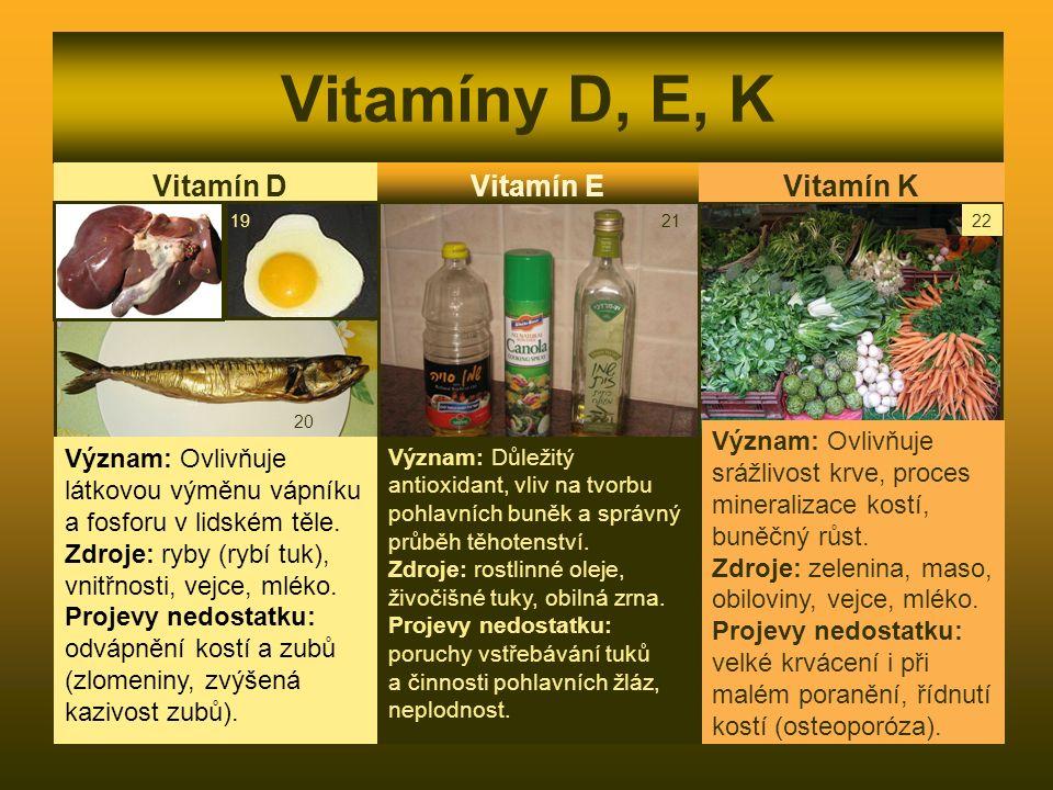 Vitamíny D, E, K Vitamín D Význam: Ovlivňuje látkovou výměnu vápníku a fosforu v lidském těle. Zdroje: ryby (rybí tuk), vnitřnosti, vejce, mléko. Proj