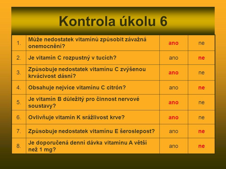 Kontrola úkolu 6 1. Může nedostatek vitamínů způsobit závažná onemocnění? anone 2.Je vitamín C rozpustný v tucích?anone 3. Způsobuje nedostatek vitamí