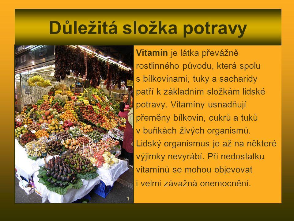 Důležitá složka potravy Vitamín je látka převážně rostlinného původu, která spolu s bílkovinami, tuky a sacharidy patří k základním složkám lidské potravy.