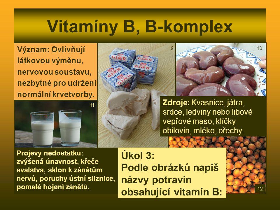 Vitamíny B, B-komplex Význam: Ovlivňují látkovou výměnu, nervovou soustavu, nezbytné pro udržení normální krvetvorby.