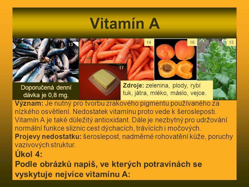 Vitamín A Význam: Je nutný pro tvorbu zrakového pigmentu používaného za nízkého osvětlení. Nedostatek vitamínu proto vede k šerosleposti. Vitamín A je