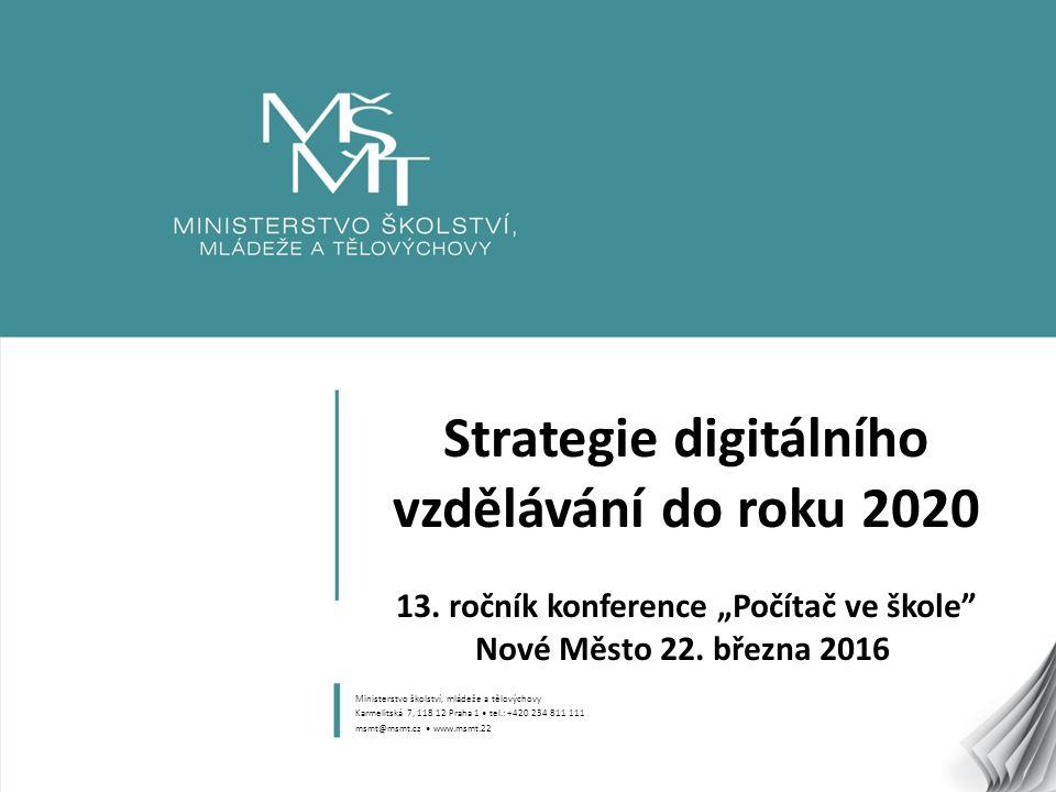 """1 Strategie digitálního vzdělávání do roku 2020 13. ročník konference """"Počítač ve škole"""" Nové Město 22. března 2016 Ministerstvo školství, mládeže a t"""