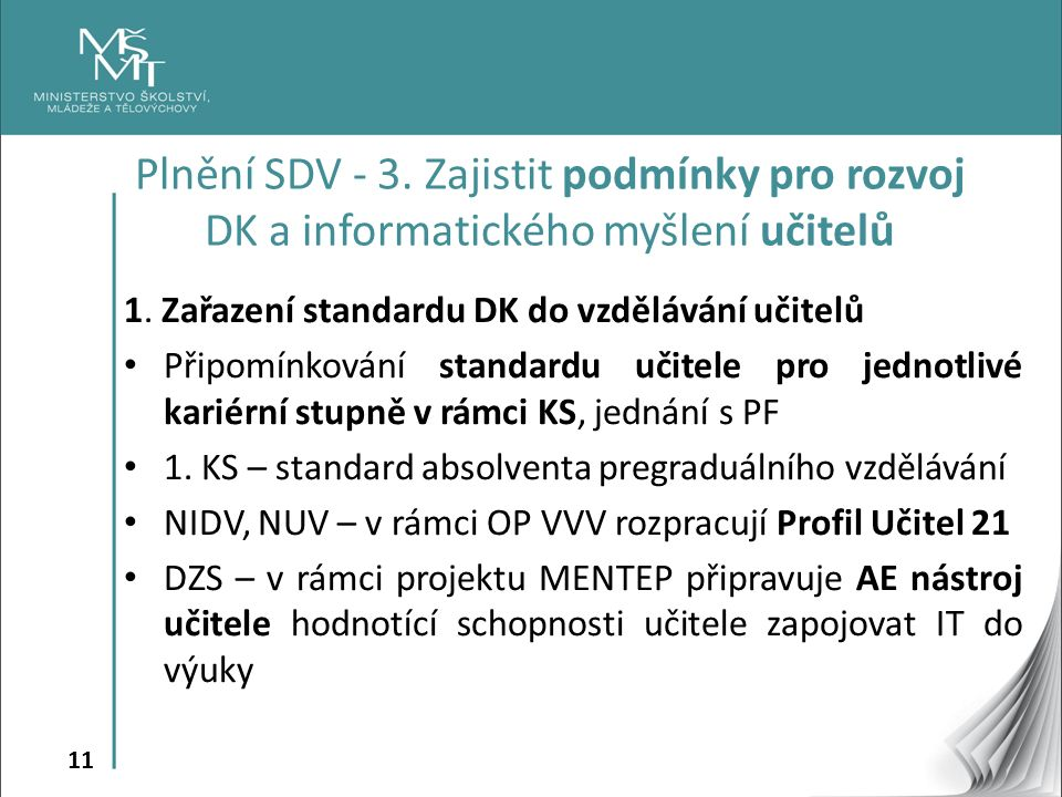 11 1. Zařazení standardu DK do vzdělávání učitelů Připomínkování standardu učitele pro jednotlivé kariérní stupně v rámci KS, jednání s PF 1. KS – sta