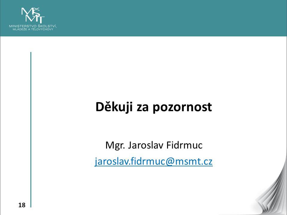 18 Děkuji za pozornost Mgr. Jaroslav Fidrmuc jaroslav.fidrmuc@msmt.cz