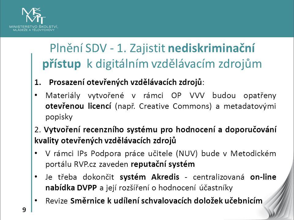 9 1.Prosazení otevřených vzdělávacích zdrojů: Materiály vytvořené v rámci OP VVV budou opatřeny otevřenou licencí (např. Creative Commons) a metadatov