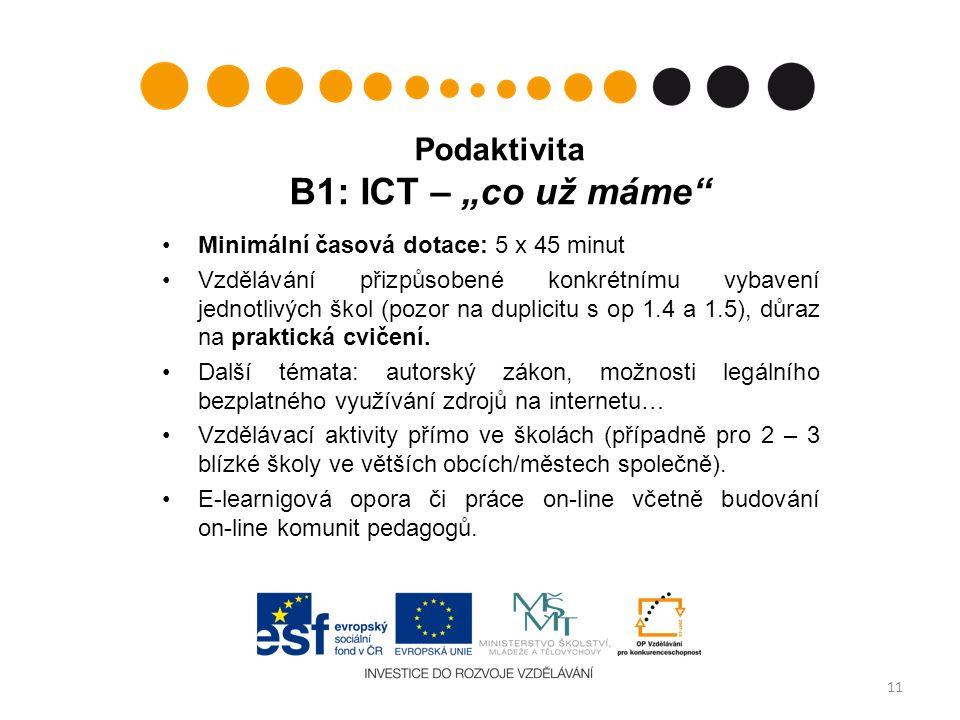 """Podaktivita B1: ICT – """"co už máme Minimální časová dotace: 5 x 45 minut Vzdělávání přizpůsobené konkrétnímu vybavení jednotlivých škol (pozor na duplicitu s op 1.4 a 1.5), důraz na praktická cvičení."""