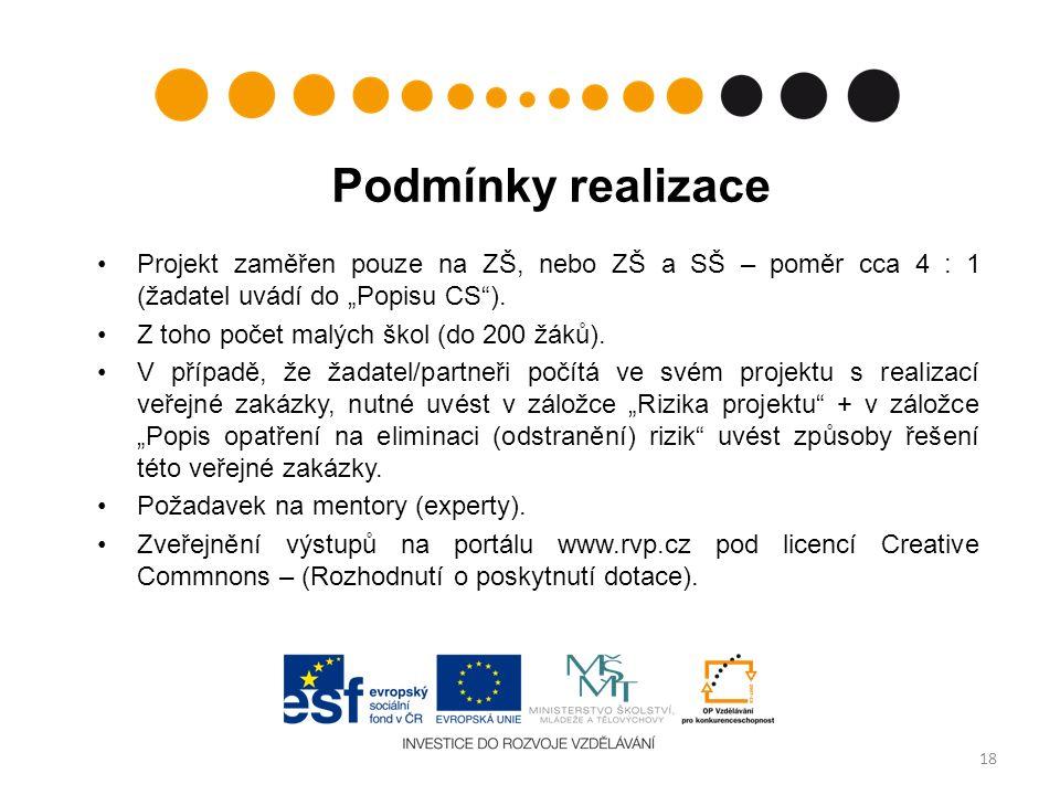 """Podmínky realizace Projekt zaměřen pouze na ZŠ, nebo ZŠ a SŠ – poměr cca 4 : 1 (žadatel uvádí do """"Popisu CS )."""
