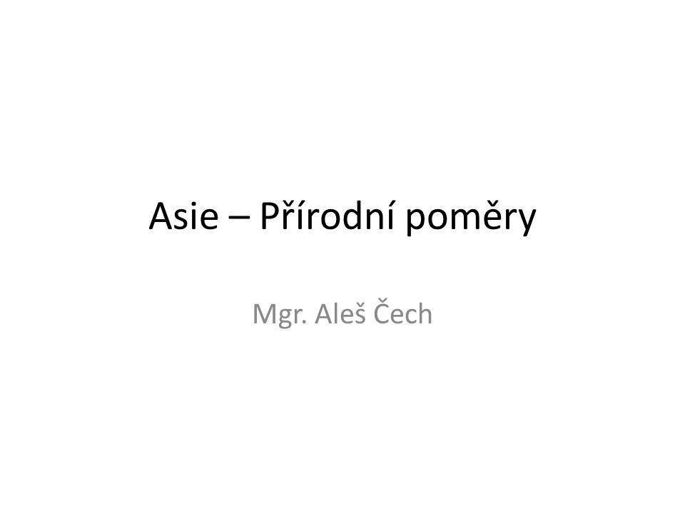 Asie – Přírodní poměry Mgr. Aleš Čech