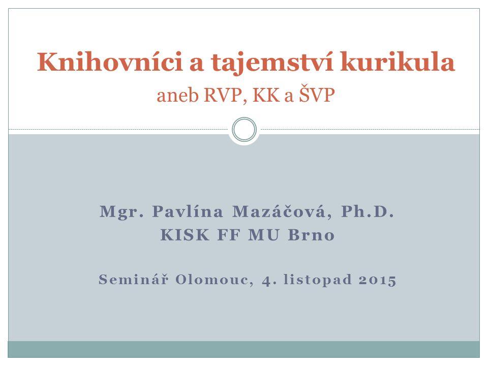 Mgr. Pavlína Mazáčová, Ph.D. KISK FF MU Brno Seminář Olomouc, 4.