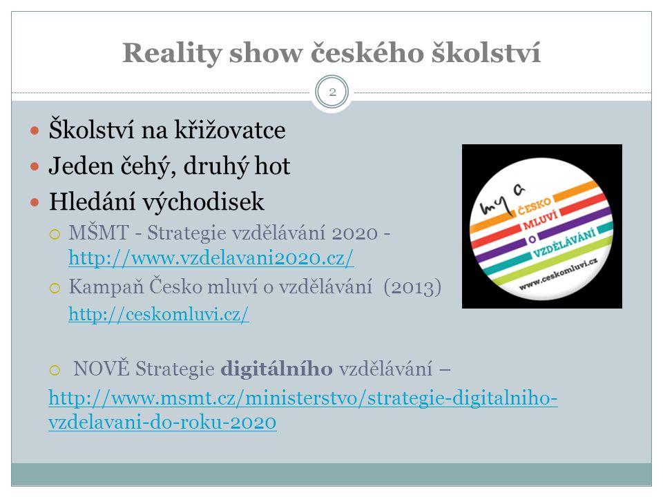 Reality show českého školství Školství na křižovatce Jeden čehý, druhý hot Hledání východisek  MŠMT - Strategie vzdělávání 2020 - http://www.vzdelavani2020.cz/ http://www.vzdelavani2020.cz/  Kampaň Česko mluví o vzdělávání (2013) http://ceskomluvi.cz/  NOVĚ Strategie digitálního vzdělávání – http://www.msmt.cz/ministerstvo/strategie-digitalniho- vzdelavani-do-roku-2020 2