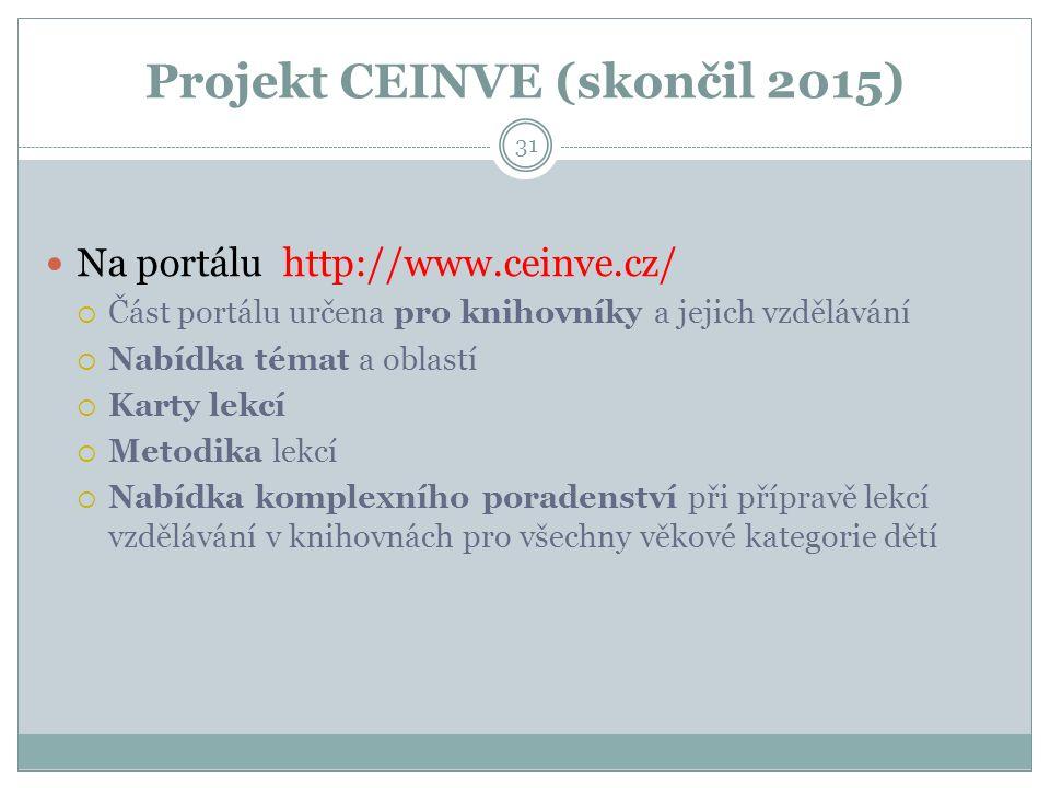 Projekt CEINVE (skončil 2015) Na portálu http://www.ceinve.cz/  Část portálu určena pro knihovníky a jejich vzdělávání  Nabídka témat a oblastí  Karty lekcí  Metodika lekcí  Nabídka komplexního poradenství při přípravě lekcí vzdělávání v knihovnách pro všechny věkové kategorie dětí 31