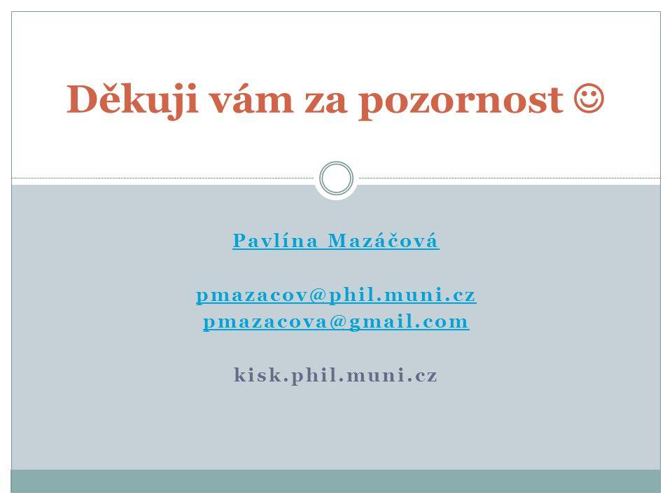 Pavlína Mazáčová pmazacov@phil.muni.cz pmazacova@gmail.com kisk.phil.muni.cz Děkuji vám za pozornost