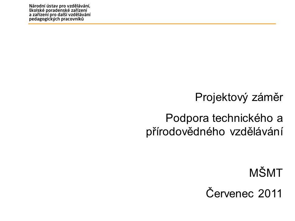 Projektový záměr Podpora technického a přírodovědného vzdělávání MŠMT Červenec 2011