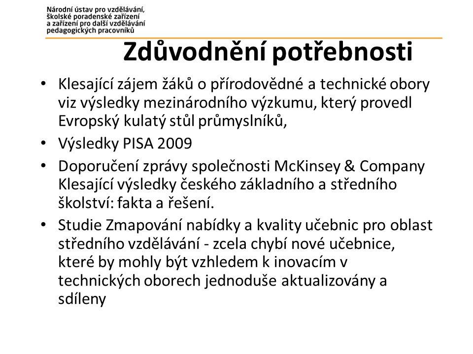 Zdůvodnění potřebnosti Klesající zájem žáků o přírodovědné a technické obory viz výsledky mezinárodního výzkumu, který provedl Evropský kulatý stůl průmyslníků, Výsledky PISA 2009 Doporučení zprávy společnosti McKinsey & Company Klesající výsledky českého základního a středního školství: fakta a řešení.