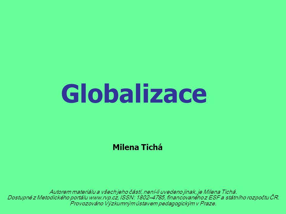 Globalizace světového hospodářství (SH) proces propojování národních ekonomik, růst jejich vzájemné závislosti ve světovém měřítku, srůstání trhů se zbožím, službami a kapitálem, rychlé a rozsáhlé šíření technologií.
