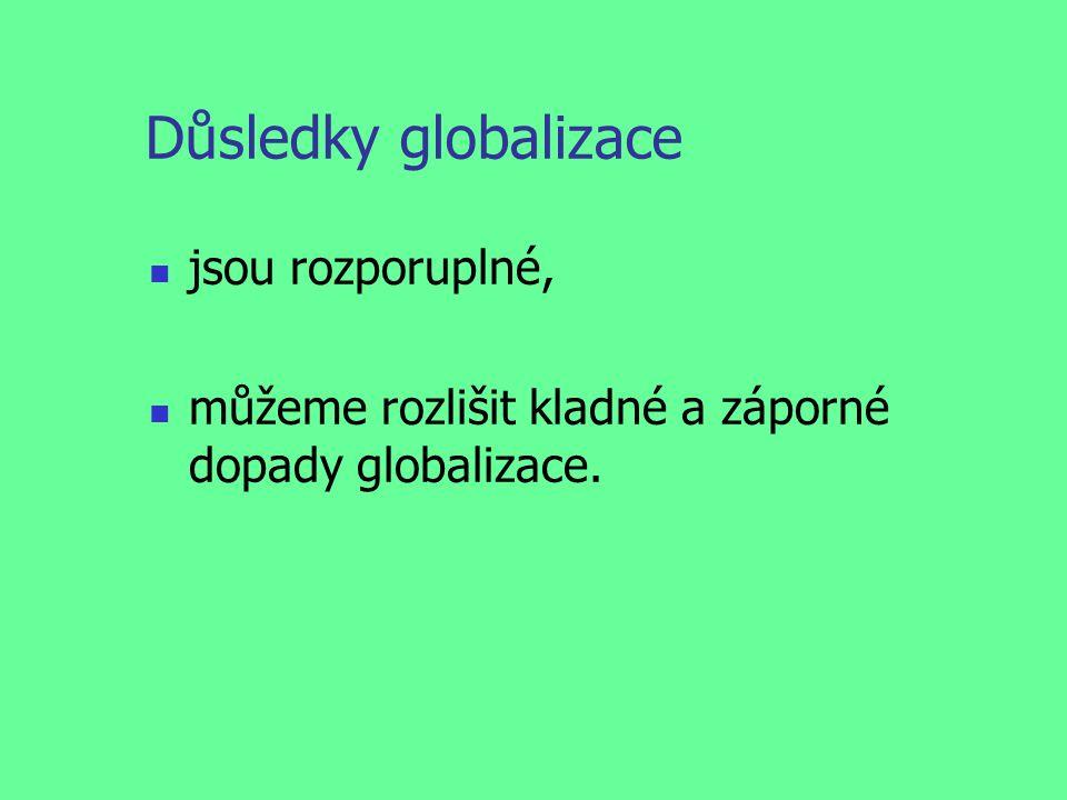 Důsledky globalizace jsou rozporuplné, můžeme rozlišit kladné a záporné dopady globalizace.