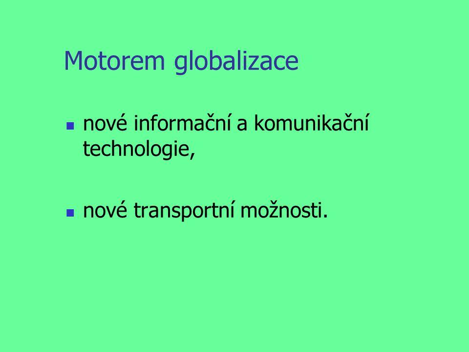 Motorem globalizace nové informační a komunikační technologie, nové transportní možnosti.