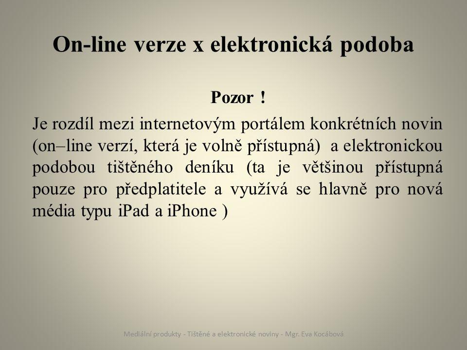 On-line verze x elektronická podoba Pozor ! Je rozdíl mezi internetovým portálem konkrétních novin (on–line verzí, která je volně přístupná) a elektro