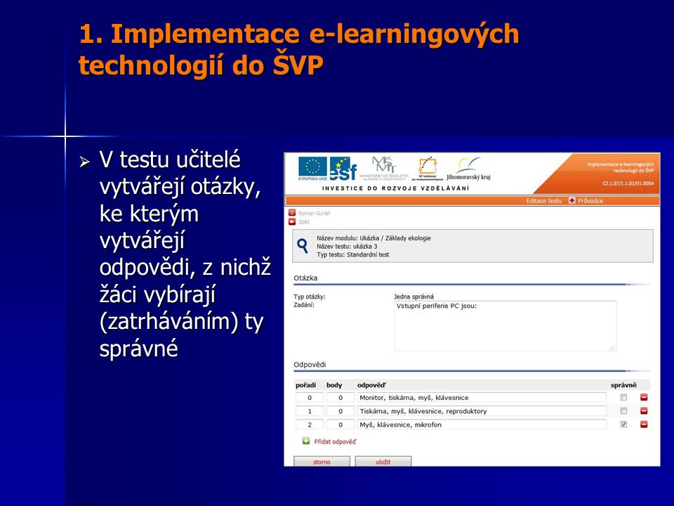  V testu učitelé vytvářejí otázky, ke kterým vytvářejí odpovědi, z nichž žáci vybírají (zatrháváním) ty správné 1. Implementace e-learningových techn