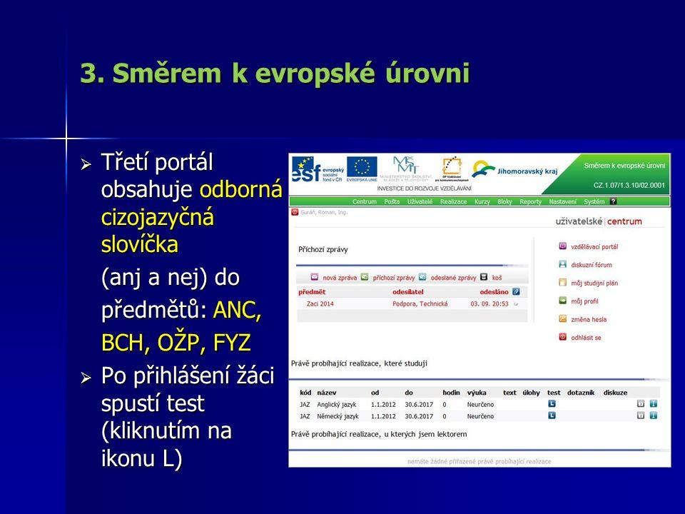 3. Směrem k evropské úrovni  Třetí portál obsahuje odborná cizojazyčná slovíčka (anj a nej) do (anj a nej) do předmětů: ANC, předmětů: ANC, BCH, OŽP,