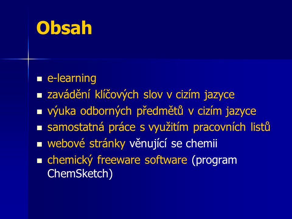 Obsah e-learning zavádění klíčových slov v cizím jazyce výuka odborných předmětů v cizím jazyce samostatná práce s využitím pracovních listů webové stránky věnující se chemii chemický freeware software (program ChemSketch)