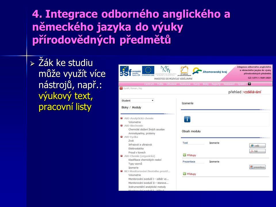  Žák ke studiu může využít více nástrojů, např.: výukový text, pracovní listy 4. Integrace odborného anglického a německého jazyka do výuky přírodově