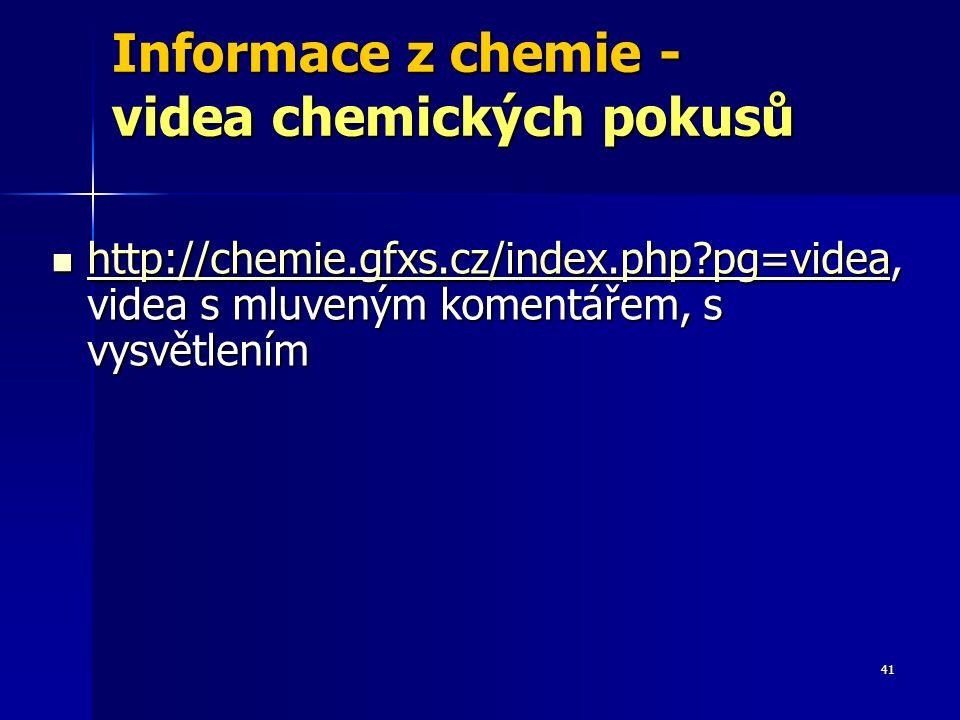 41 Informace z chemie - videa chemických pokusů http://chemie.gfxs.cz/index.php?pg=videa, videa s mluveným komentářem, s vysvětlením http://chemie.gfxs.cz/index.php?pg=videa, videa s mluveným komentářem, s vysvětlením http://chemie.gfxs.cz/index.php?pg=videa