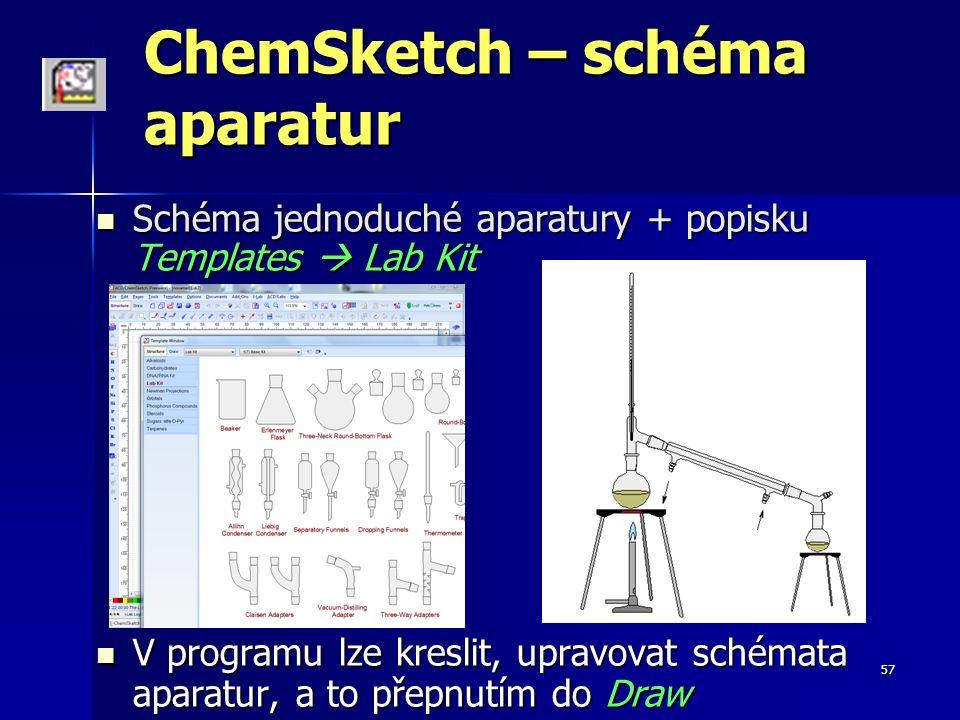 57 ChemSketch – schéma aparatur Schéma jednoduché aparatury + popisku Templates  Lab Kit Schéma jednoduché aparatury + popisku Templates  Lab Kit V programu lze kreslit, upravovat schémata aparatur, a to přepnutím do Draw V programu lze kreslit, upravovat schémata aparatur, a to přepnutím do Draw